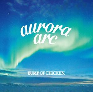BUMP OF CHICKEN「aurora arc」